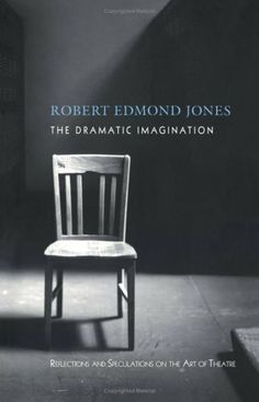 a review of the dramatic imagination a book by robert edmond jones Buy the dramatic imagination: reflections and speculations on the art of the theatre (theatre arts book) 1 by robert edmond jones (isbn: 9780878301843) from amazon's book store.
