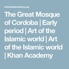 The Great Mosque of Cordoba | Early period | Art of the Islamic world | Art of the Islamic world | Khan Academy