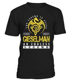 The Legend is Alive GIESELMAN An Endless Legend Last Name T-Shirt #LegendIsAlive
