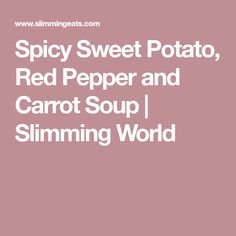 Delicious Syn Free Spicy Sweet Potato, Red Pepper and Carrot Soup - a perfect combination for a comforting bowl of soup. Sweet Potato Carrot Soup, Soup Recipes, Cooking Recipes, Diet Recipes, Red Pepper Soup, Leek Soup, Sweet Chilli, Vegan Soups