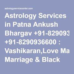 Astrology Services in Patna Ankush Bhargav +91-8290936600 : Vashikaran,Love Marriage & Black Magic Specialist