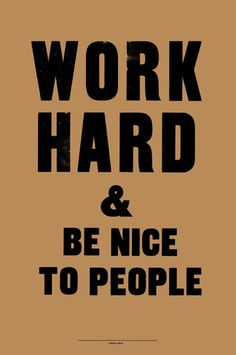 Work hard, and be nice to people ;) - Learning | Advice | Copywriting and Time Travel - Hannah Drury
