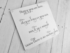 "Wedding Casual Seating Sign ""Happy you are here, stay as long as you can, mix it up &  mingle, 'cause there is no seating plan"""
