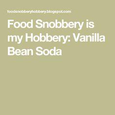 Food Snobbery is my Hobbery: Vanilla Bean Soda