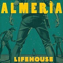 Almería by Lifehouse - Straight out 4 to 5 stars! Most excellent!