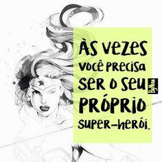 """""""Às vezes você precisa ser o seu próprio herói.""""* Sim, precisamos confiar nos nossos super poderes. Força, coragem, autoconfiança, ousadia, fé. Assim vencemos. Acredite! ByNina *autor desconhecido #frases #motivação #autoconfiança #autoajuda #força..."""
