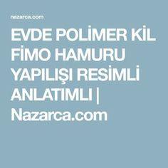 EVDE POLİMER KİL FİMO HAMURU YAPILIŞI RESİMLİ ANLATIMLI   Nazarca.com