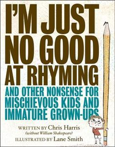 The Hardcover of the I'm Just No Good at Rhyming: And Other Nonsense for Mischievous Kids and Immature Grown-Ups by Chris Harris, Lane Smith Ya Books, I Love Books, Good Books, Best Rhymes, Poetry Books For Kids, Rhyming Poems, Poetry Month, Parenting Books, Bestselling Author