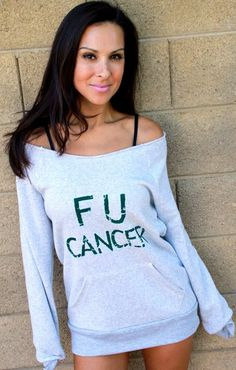 F U Cancer sweatshirt.