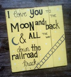 I love you to the moon and back and all the way down the railroad track/shower gift/baby gift/nursery sign/baby sign/baby boy/baby girl/gift by GriffinFurniture on Etsy https://www.etsy.com/listing/237079518/i-love-you-to-the-moon-and-back-and-all
