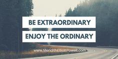 """#inspirationalquotes """"Be EXTRAORDINARY. Enjoy ORDINARY."""""""