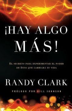Hay algo más: El secreto de experimentar el poder de Dios para cambiar tu vida de Randy Clark, http://www.amazon.es/dp/B00HTPPHXO/ref=cm_sw_r_pi_dp_OQXBtb1QDXR74