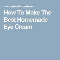 How To Make The Best Homemade Eye Cream