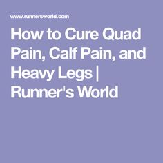 How to Cure Quad Pain, Calf Pain, and Heavy Legs | Runner's World