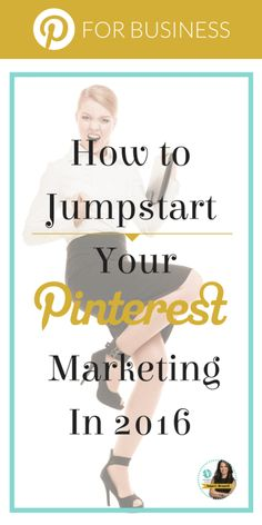 Pinterest for Business: How to Jumpstart Your Pinterest Marketing In 2016.