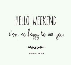 Hello week end je suis contente de te voir