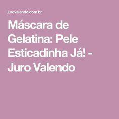 Máscara de Gelatina: Pele Esticadinha Já! - Juro Valendo