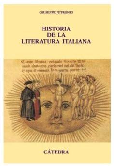 Historia de la literatura italiana / Giuseppe Petronio ; traducción de Manuel Carrera y Mª de las Nieves Muñiz - 2ª Ed. - Madrid : Cátedra, 2009