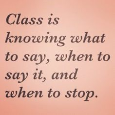 I wish 'class' would make a comeback.  We seem to be sorely lacking it in popular culture . . .