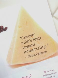 Cheese lover's quote for the day.