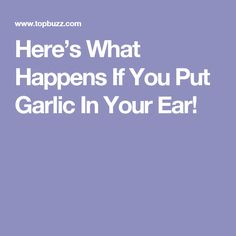 Here's What Happens If You Put Garlic In Your Ear!