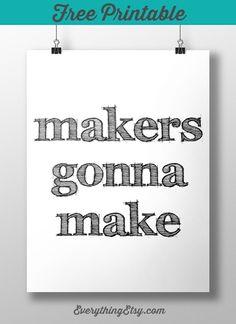 Free Printable - Makers Gonna Make - EverythingEtsy.com #DIY