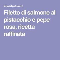 Filetto di salmone al pistacchio e pepe rosa, ricetta raffinata