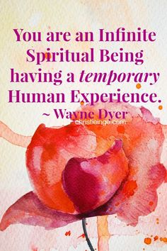 You are an infinite spiritual being having a temporary human experience. ~ Wayne Dyer http://christieinge.com/sometimes-i-dont-feel-my-feelings/