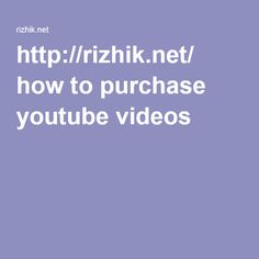 http://rizhik.net/ how to purchase youtube videos