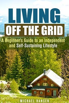 FREE TODAY      Amazon.com: Living Off the Grid: A Beginner's Guide to an Independent and Self-Sustaining Lifestyle (Shelter, Water & Energy Supply Guide) eBook: Machael Hansen: Kindle Store