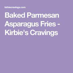 Baked Parmesan Asparagus Fries - Kirbie's Cravings