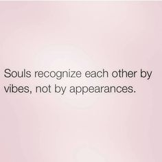 Souls recognize each other by vibes, not appearances. Yoga Quotes, Words Quotes, Wise Words, Me Quotes, Motivational Quotes, Inspirational Quotes, Sayings, Youre My Person, Meaningful Quotes