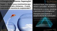 A Energia das Palavras: SuperAção Mentoring me realiza por apoiar e acompanhar o desenvolvimento da pessoa humana que existe aí dentro do corpo que vc vê refletido no espelho...
