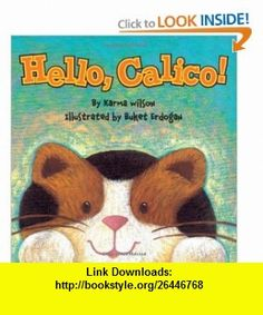 Hello, Calico! (9781416913566) Karma Wilson, Buket Erdogan , ISBN-10: 1416913564  , ISBN-13: 978-1416913566 ,  , tutorials , pdf , ebook , torrent , downloads , rapidshare , filesonic , hotfile , megaupload , fileserve