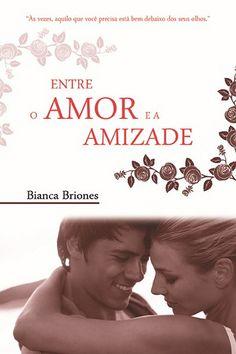 Entre o Amor e a Amizade <3 Bianca Briones