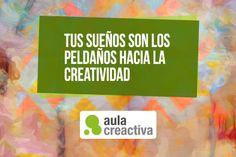 """Pensamiento Creactivo:  """"Tus sueños son los peldaños hacia la creatividad"""""""