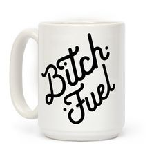 """Show that coffee fuels your bitchiness with this sassy coffee mug. This coffee mug featuring the phrase """"Bitch Fuel"""" is perfect for letting people know not to mess with you in the morning."""