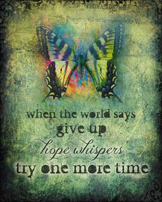 """""""When the world says give up hope whispers try one more time"""" [HOPE WHISPERS inspirational encouraging art print, Swallowtail butterfly gift print, x Great Quotes, Quotes To Live By, Me Quotes, Motivational Quotes, Inspirational Quotes, Qoutes, Daily Quotes, Rose Hill Designs, Butterfly Quotes"""