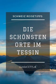 Die schönsten Reisetipps fürs Tessin in der Schweiz Reisen In Europa, Travel Guide, Travel Ideas, Iceland, Switzerland, Camping, Vacation, Hacks, Trends