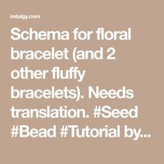Schema for floral bracelet (and 2 other fluffy bracelets). Needs translation. #Seed #Bead #Tutorial by Stoeps on Indulgy.com