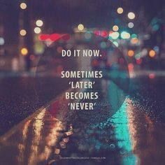"""Do it now. Sometimes 'later' becomes 'never'."" #Fitness #Inspiration #Quote"