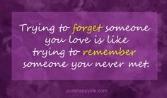 #quotes -Trying to forget...more on purehappylife.com