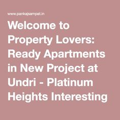 Welcome to Property Lovers: Ready Apartments in New Project at Undri - Platinum Heights Interesting Rate Please Call Neena on 9822076782