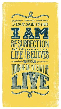 """I am the resurrection and the life"" John 11:25    Designed by Thomas Price http://dribbble.com/tmoneydesign"