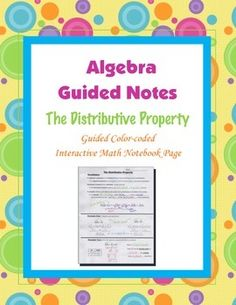 This is a guided, color-coded notebook page for the interactive math notebook on the distributive property.Blackline master and color-coded answer key included.** My Interactive Note Pages include all or some of the following: step by step color-coded notes, diagrams, graphic organizers and example problems.My Interactive Math Notebook Pages were designed to use in my IMN.