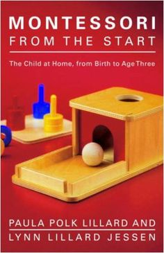 Montessori from the Start: The Child at Home, from Birth to Age Three by Paula Polk Lillard,http://www.amazon.com/dp/0805211128/ref=cm_sw_r_pi_dp_rc7Nsb1KXCSW5RH2