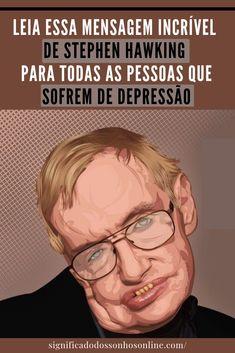 Leia Essa Mensagem Incrível De Stephen Hawking Para Todas As Pessoas Que Sofrem De Depressão Stephen Hawking, Rain Days, Auras, Psychology Facts, Cool Words, Digital Marketing, Sad, Wisdom, Science