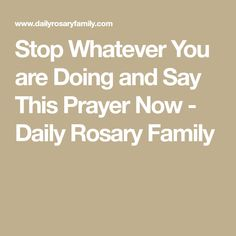 Stop Whatever You are Doing and Say This Prayer Now - Daily Rosary Family