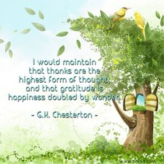 I would maintain that thanks are the highest form of thought; and that gratitude is happiness doubled by wonder. --G.K. Chesterton  #quoteoftheday #oofva
