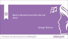 """""""Muzica dăruiește bucuriile cele mai alese."""" George Sbârcea"""